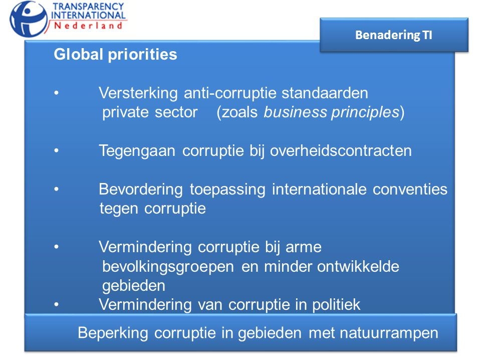Global priorities • Versterking anti-corruptie standaarden private sector (zoals business principles) • Tegengaan corruptie bij overheidscontracten •