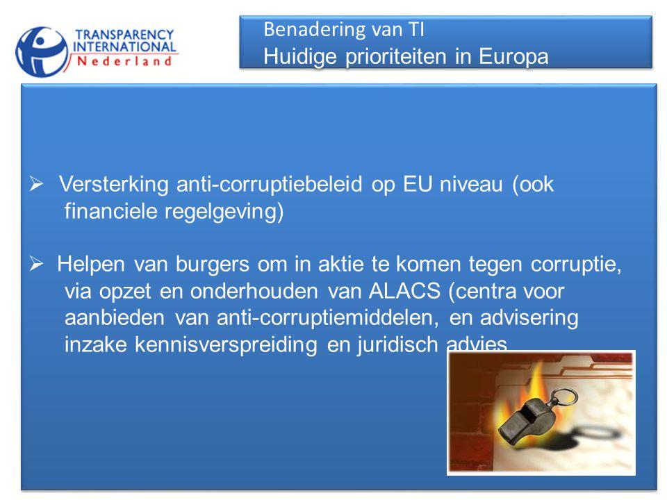  Versterking anti-corruptiebeleid op EU niveau (ook financiele regelgeving)  Helpen van burgers om in aktie te komen tegen corruptie, via opzet en o