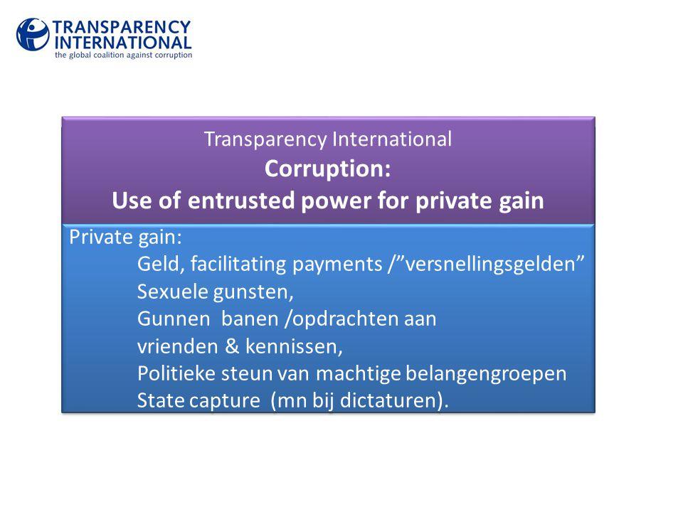 Private gain: geld, sexuele gunsten, gunnen van banen aan vrienden & kennissen, politieke steun van machtige belangengroepen en dergelijke en state ca