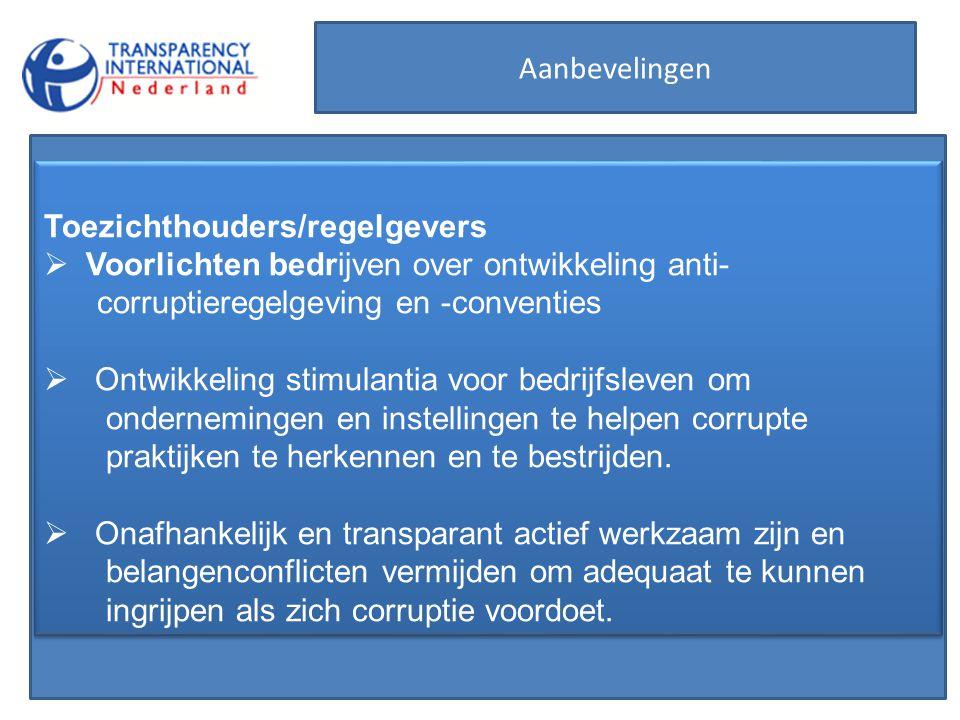 Toezichthouders/regelgevers  Voorlichten bedrijven over ontwikkeling anti- corruptieregelgeving en -conventies  Ontwikkeling stimulantia voor bedrij