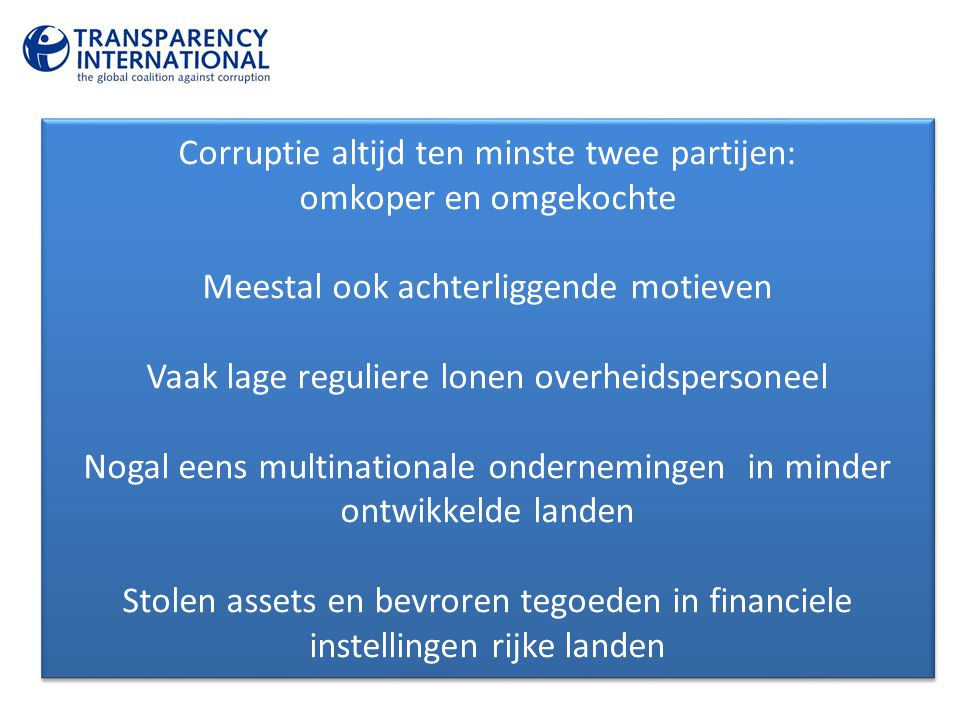 Aanbevelingen Companies • Assess vulnerability to corruption risk in all areas of business and their potential exposure and liabilities under the domestic and foreign laws •Should design and implement robust procedures to prevent bribery and corruption occurring.