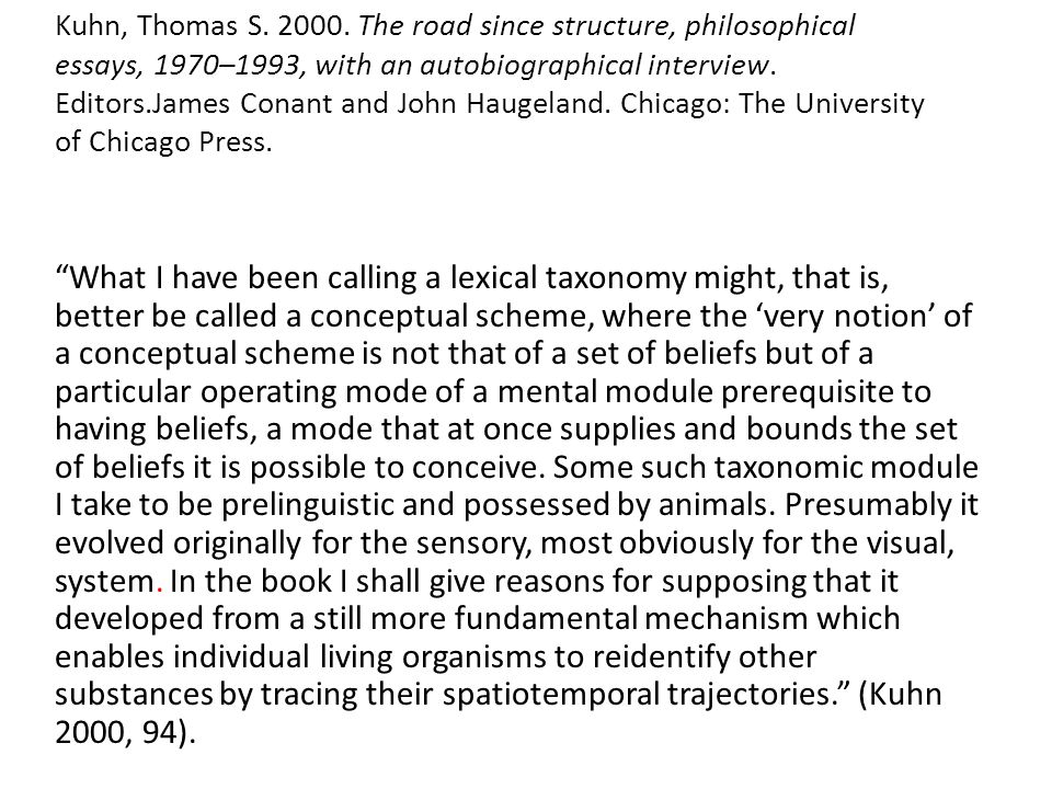 Kuhn, Thomas S. 2000. The road since structure, philosophical essays, 1970–1993, with an autobiographical interview. Editors.James Conant and John Hau