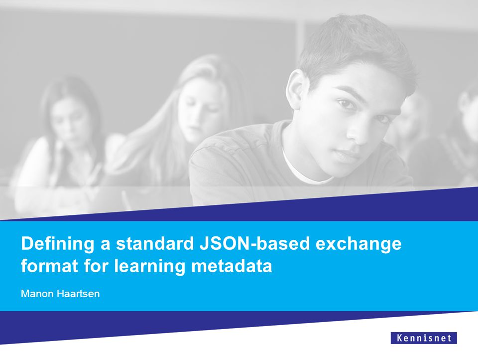 Defining a standard JSON-based exchange format for learning metadata Manon Haartsen