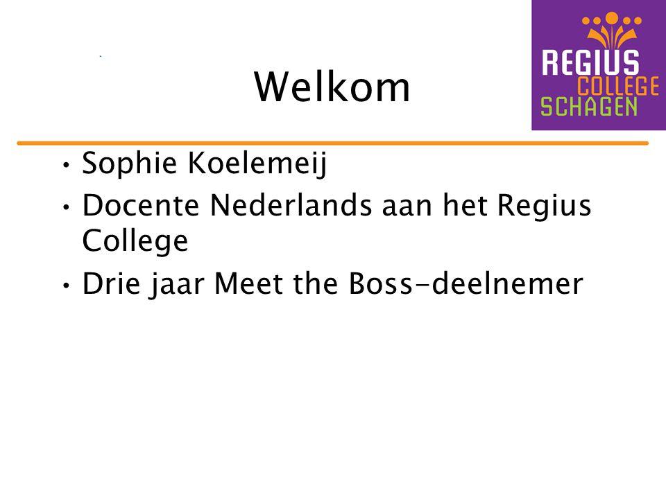 Welkom •Sophie Koelemeij •Docente Nederlands aan het Regius College •Drie jaar Meet the Boss-deelnemer