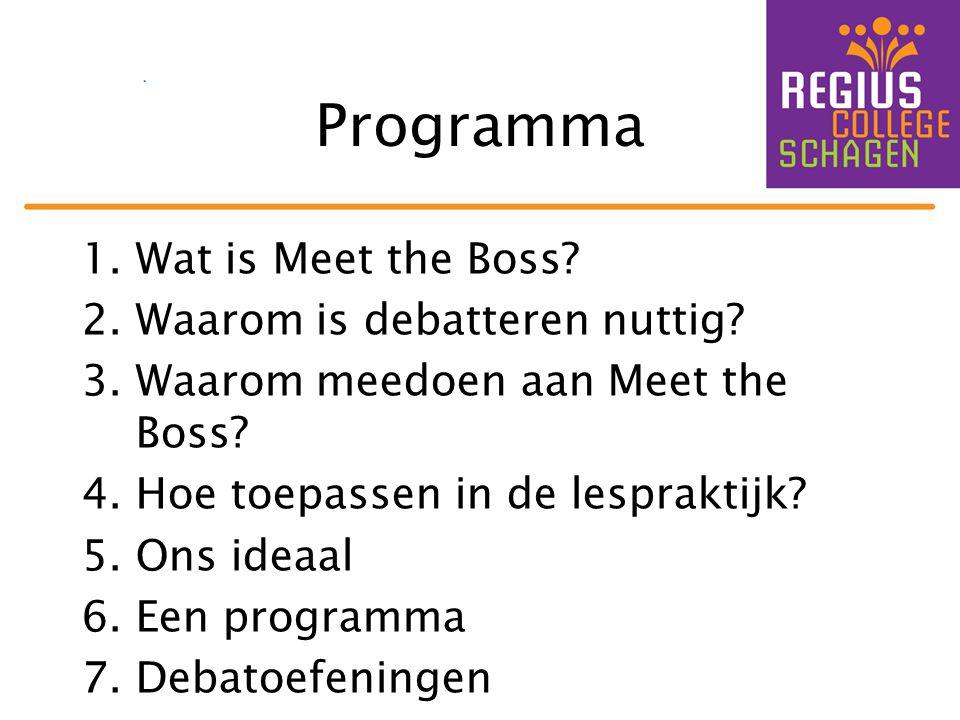 Programma 1.Wat is Meet the Boss? 2.Waarom is debatteren nuttig? 3.Waarom meedoen aan Meet the Boss? 4.Hoe toepassen in de lespraktijk? 5.Ons ideaal 6