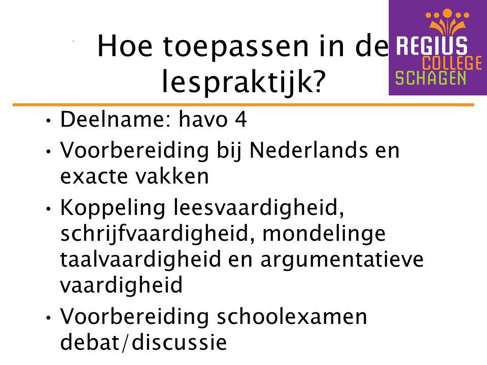 Hoe toepassen in de lespraktijk? •Deelname: havo 4 •Voorbereiding bij Nederlands en exacte vakken •Koppeling leesvaardigheid, schrijfvaardigheid, mond