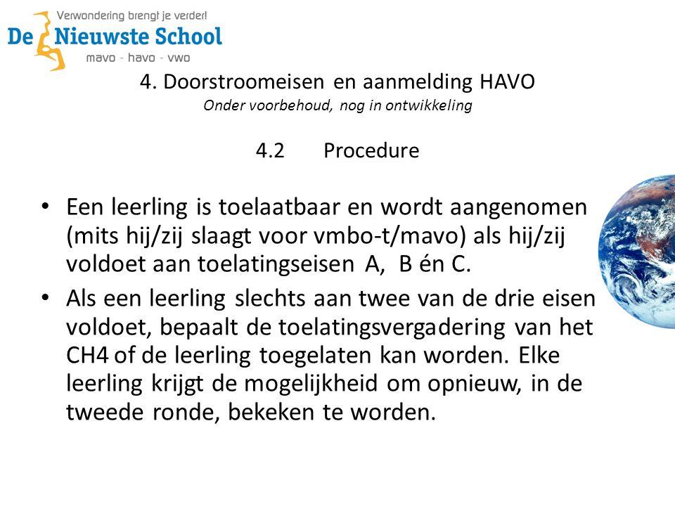 4. Doorstroomeisen en aanmelding HAVO Onder voorbehoud, nog in ontwikkeling 4.2Procedure • Een leerling is toelaatbaar en wordt aangenomen (mits hij/z