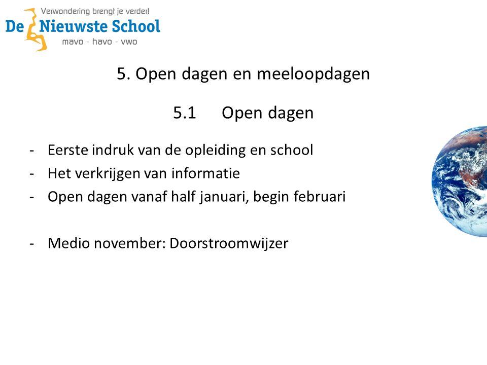 5. Open dagen en meeloopdagen 5.1Open dagen -Eerste indruk van de opleiding en school -Het verkrijgen van informatie -Open dagen vanaf half januari, b