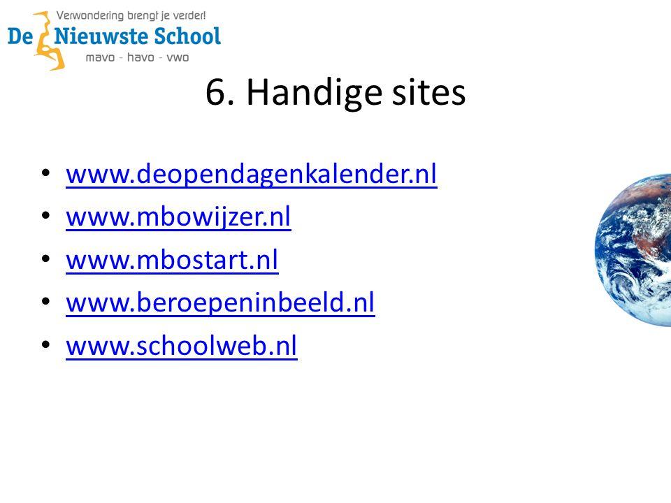 6. Handige sites • www.deopendagenkalender.nl www.deopendagenkalender.nl • www.mbowijzer.nl www.mbowijzer.nl • www.mbostart.nl www.mbostart.nl • www.b