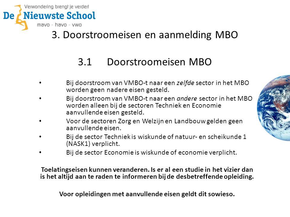3. Doorstroomeisen en aanmelding MBO 3.1Doorstroomeisen MBO • Bij doorstroom van VMBO-t naar een zelfde sector in het MBO worden geen nadere eisen ges