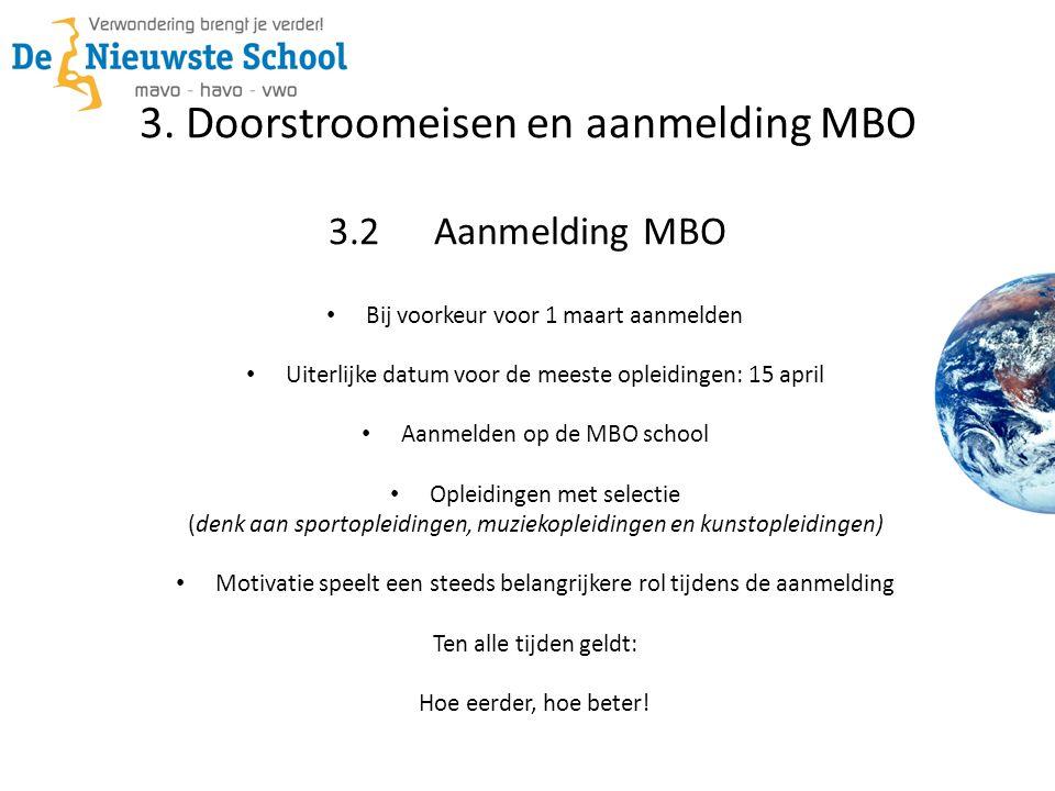 3. Doorstroomeisen en aanmelding MBO 3.2Aanmelding MBO • Bij voorkeur voor 1 maart aanmelden • Uiterlijke datum voor de meeste opleidingen: 15 april •