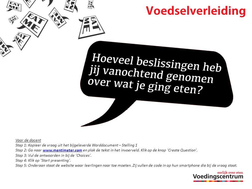 Voor de docent Stap 1: Kopieer de vraag uit het bijgeleverde Worddocument – Stelling 1 Stap 2: Ga naar www.mentimeter.com en plak de tekst in het invo
