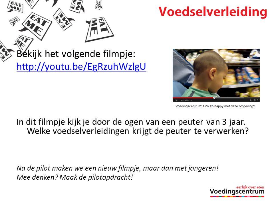 Bekijk het volgende filmpje: http://youtu.be/EgRzuhWzlgU In dit filmpje kijk je door de ogen van een peuter van 3 jaar. Welke voedselverleidingen krij