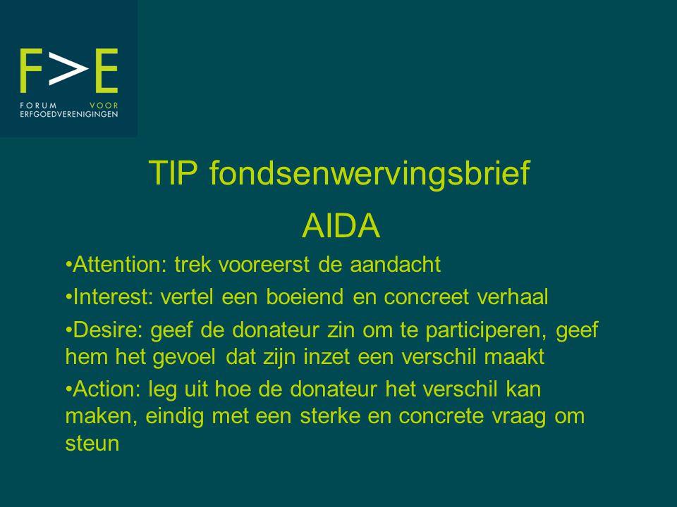 TIP fondsenwervingsbrief AIDA •Attention: trek vooreerst de aandacht •Interest: vertel een boeiend en concreet verhaal •Desire: geef de donateur zin o