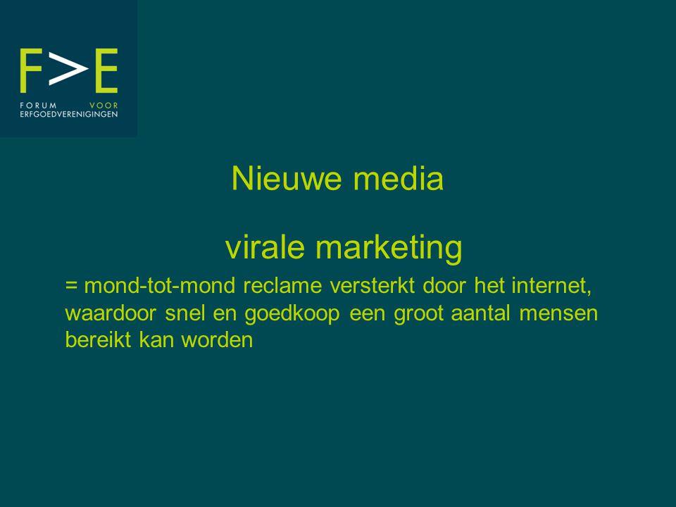 Nieuwe media virale marketing = mond-tot-mond reclame versterkt door het internet, waardoor snel en goedkoop een groot aantal mensen bereikt kan worden
