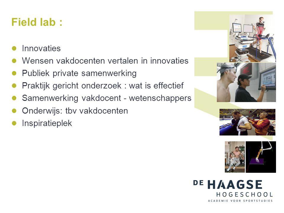 Field lab :  Innovaties  Wensen vakdocenten vertalen in innovaties  Publiek private samenwerking  Praktijk gericht onderzoek : wat is effectief 