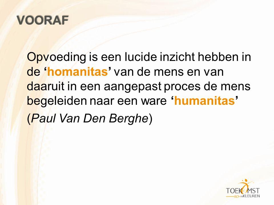 VOORAF Opvoeding is een lucide inzicht hebben in de 'homanitas' van de mens en van daaruit in een aangepast proces de mens begeleiden naar een ware 'h