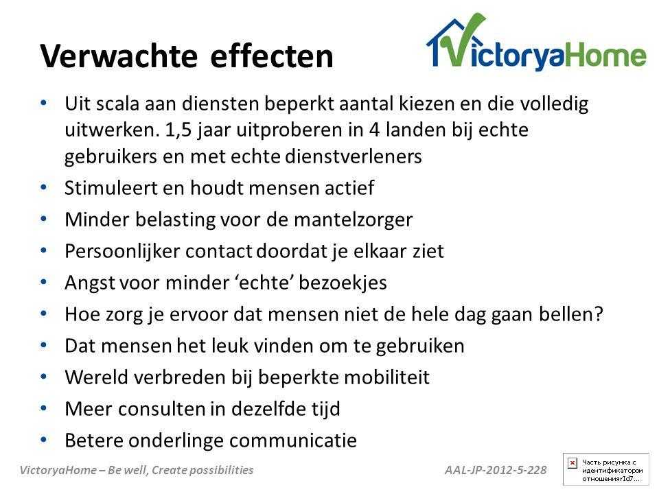 AAL-JP-2012-5-228VictoryaHome – Be well, Create possibilities Verwachte effecten • Uit scala aan diensten beperkt aantal kiezen en die volledig uitwer