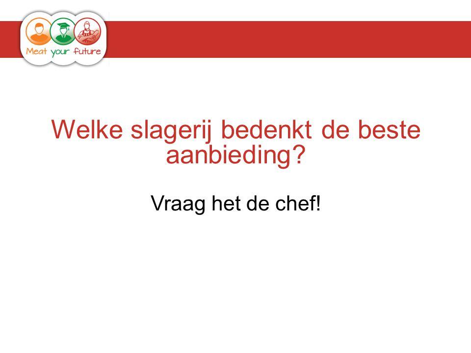 Welke slagerij bedenkt de beste aanbieding? Vraag het de chef!