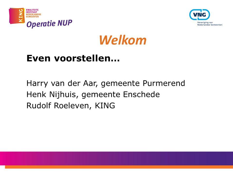 Even voorstellen… Harry van der Aar, gemeente Purmerend Henk Nijhuis, gemeente Enschede Rudolf Roeleven, KING Welkom