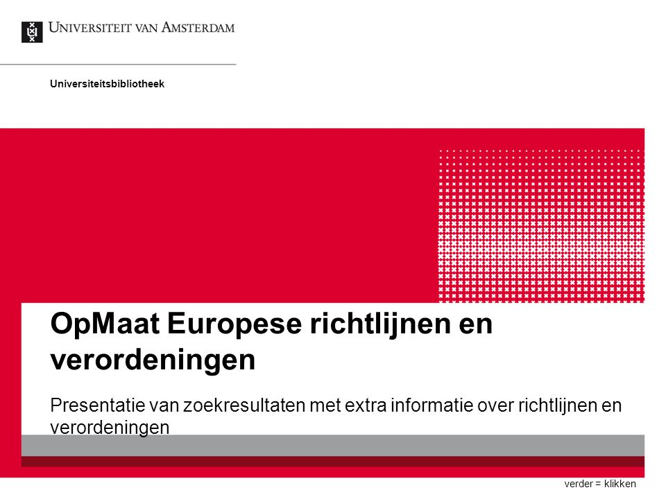 OpMaat Europese richtlijnen en verordeningen Presentatie van zoekresultaten met extra informatie over richtlijnen en verordeningen Universiteitsbibliotheek verder = klikken