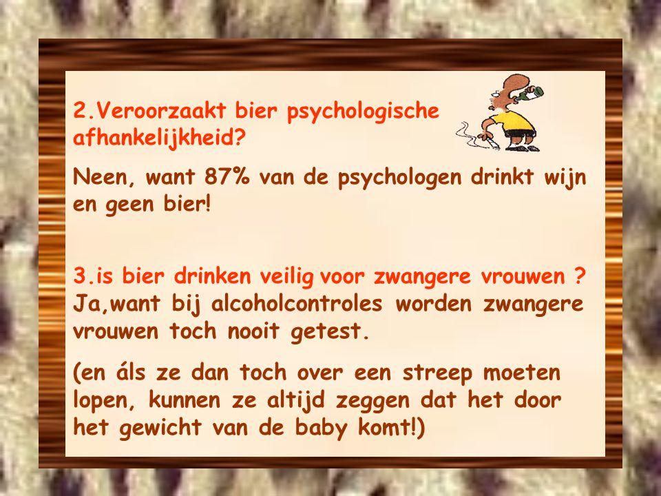 2.Veroorzaakt bier psychologische afhankelijkheid.