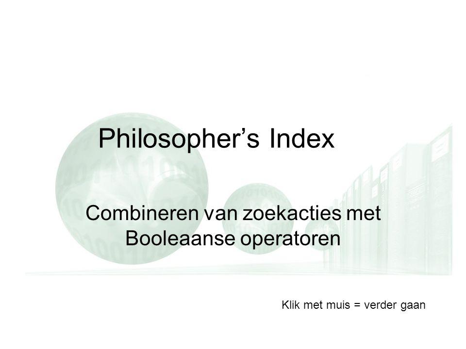Philosopher's Index Combineren van zoekacties met Booleaanse operatoren Klik met muis = verder gaan