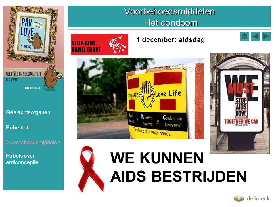 Voorbehoedsmiddelen Het condoom WE KUNNEN AIDS BESTRIJDEN 1 december: aidsdag Geslachtsorganen Puberteit Voorbehoedsmiddelen Fabels over anticonceptie