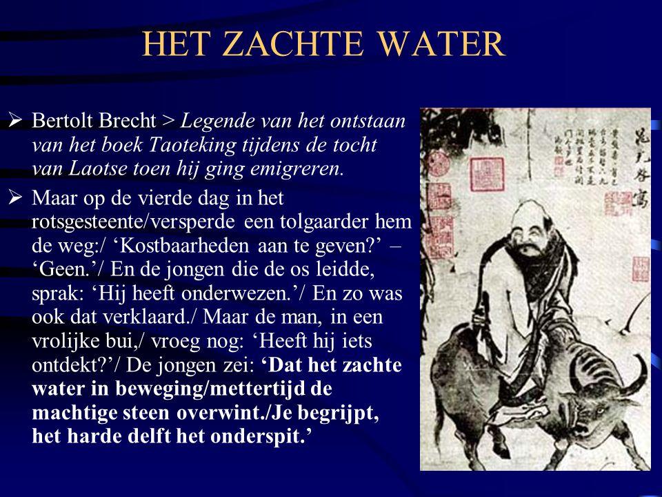 HET ZACHTE WATER  Bertolt Brecht > Legende van het ontstaan van het boek Taoteking tijdens de tocht van Laotse toen hij ging emigreren.  Maar op de