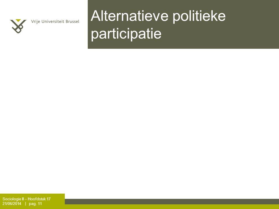 Alternatieve politieke participatie Sociologie II – Hoofdstuk 17 21/06/2014 | pag. 11