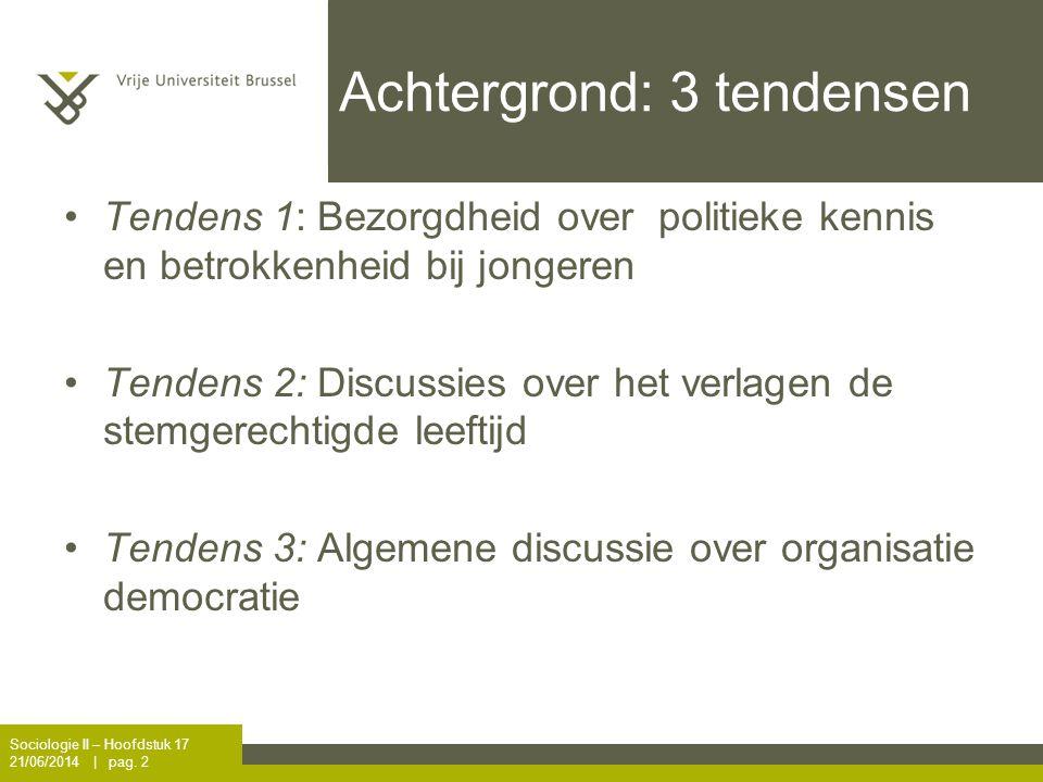 Achtergrond: 3 tendensen •Tendens 1: Bezorgdheid over politieke kennis en betrokkenheid bij jongeren •Tendens 2: Discussies over het verlagen de stemg