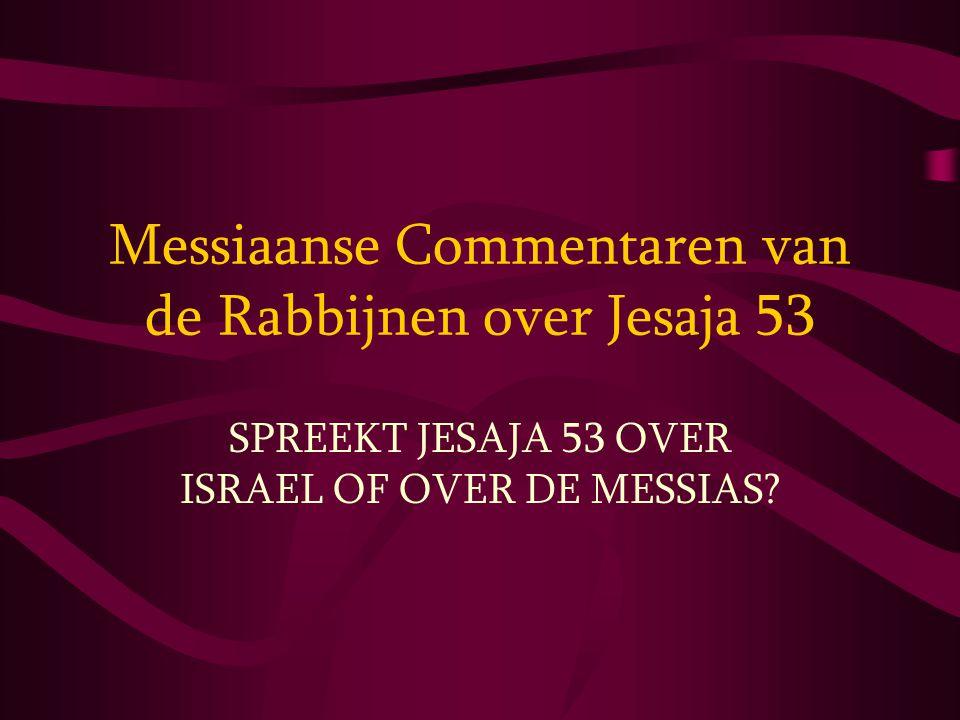 Messiaanse Commentaren van de Rabbijnen over Jesaja 53 SPREEKT JESAJA 53 OVER ISRAEL OF OVER DE MESSIAS?