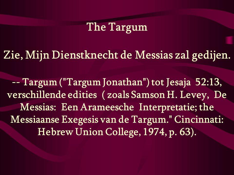 The Targum Zie, Mijn Dienstknecht de Messias zal gedijen. -- Targum (