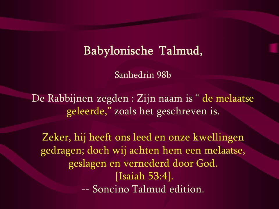 """Babylonische Talmud, Sanhedrin 98b De Rabbijnen zegden : Zijn naam is """" de melaatse geleerde,"""" zoals het geschreven is. Zeker, hij heeft ons leed en o"""