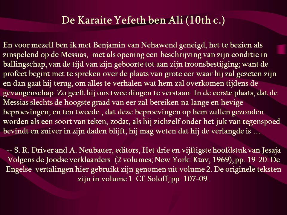 De Karaite Yefeth ben Ali (10th c.) En voor mezelf ben ik met Benjamin van Nehawend geneigd, het te bezien als zinspelend op de Messias, met als openi