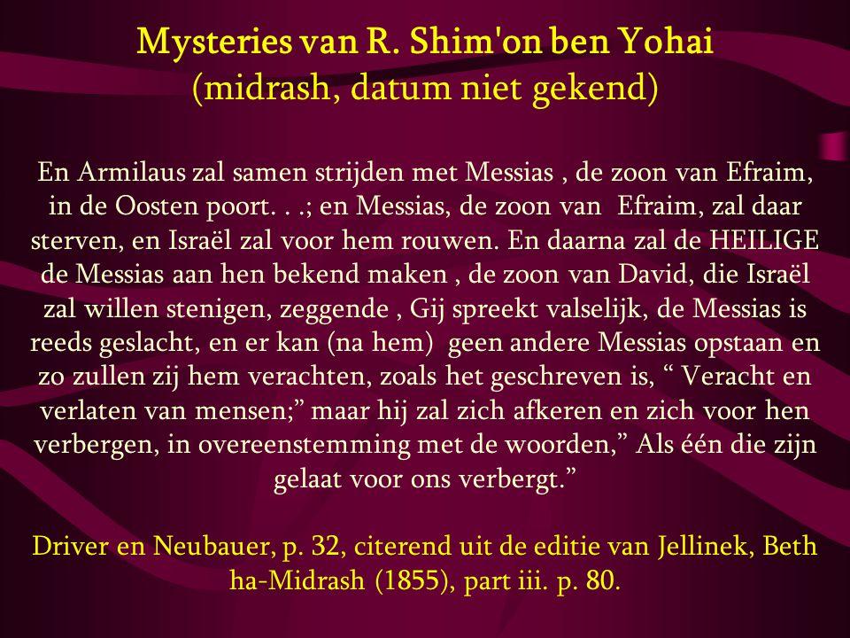 Mysteries van R. Shim'on ben Yohai (midrash, datum niet gekend) En Armilaus zal samen strijden met Messias, de zoon van Efraim, in de Oosten poort...;