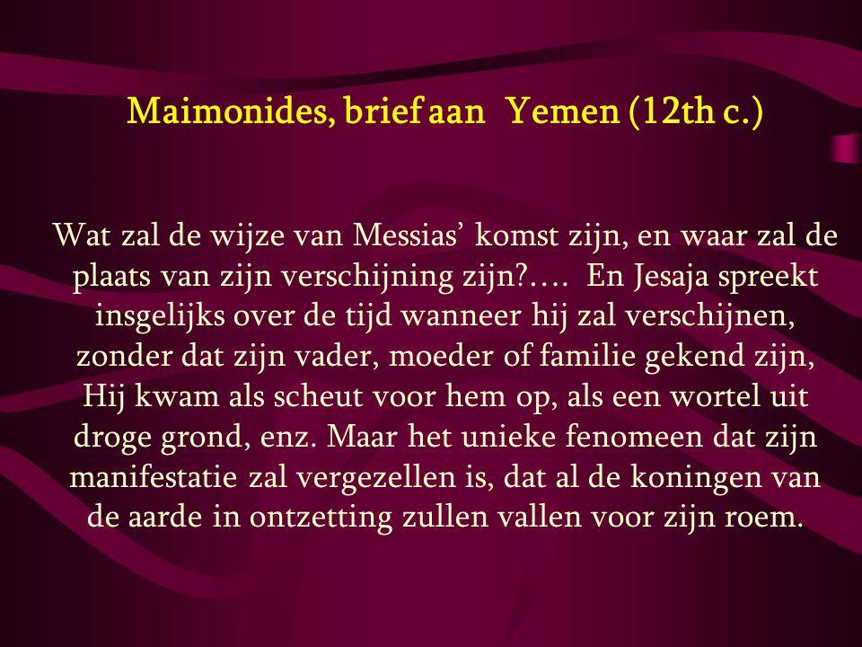 Maimonides, brief aan Yemen (12th c.) Wat zal de wijze van Messias' komst zijn, en waar zal de plaats van zijn verschijning zijn?…. En Jesaja spreekt