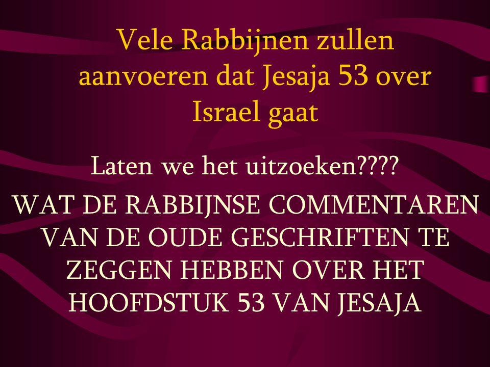 Vele Rabbijnen zullen aanvoeren dat Jesaja 53 over Israel gaat Laten we het uitzoeken???? WAT DE RABBIJNSE COMMENTAREN VAN DE OUDE GESCHRIFTEN TE ZEGG