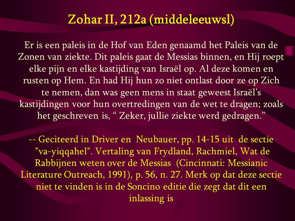 Zohar II, 212a (middeleeuwsl) Er is een paleis in de Hof van Eden genaamd het Paleis van de Zonen van ziekte. Dit paleis gaat de Messias binnen, en Hi