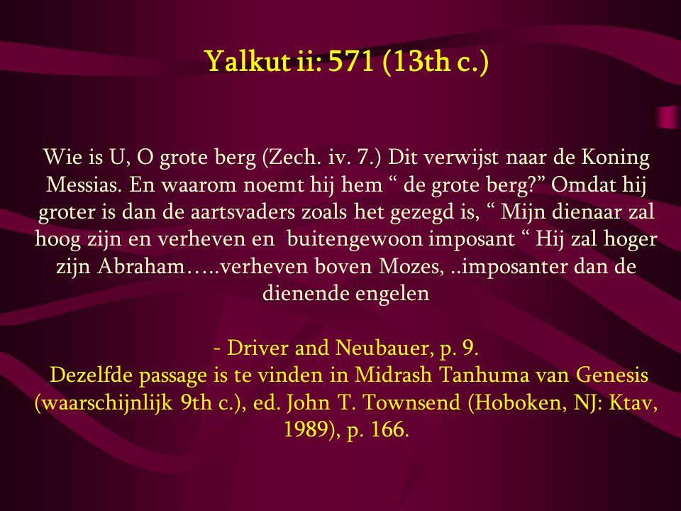 """Yalkut ii: 571 (13th c.) Wie is U, O grote berg (Zech. iv. 7.) Dit verwijst naar de Koning Messias. En waarom noemt hij hem """" de grote berg?"""" Omdat hi"""