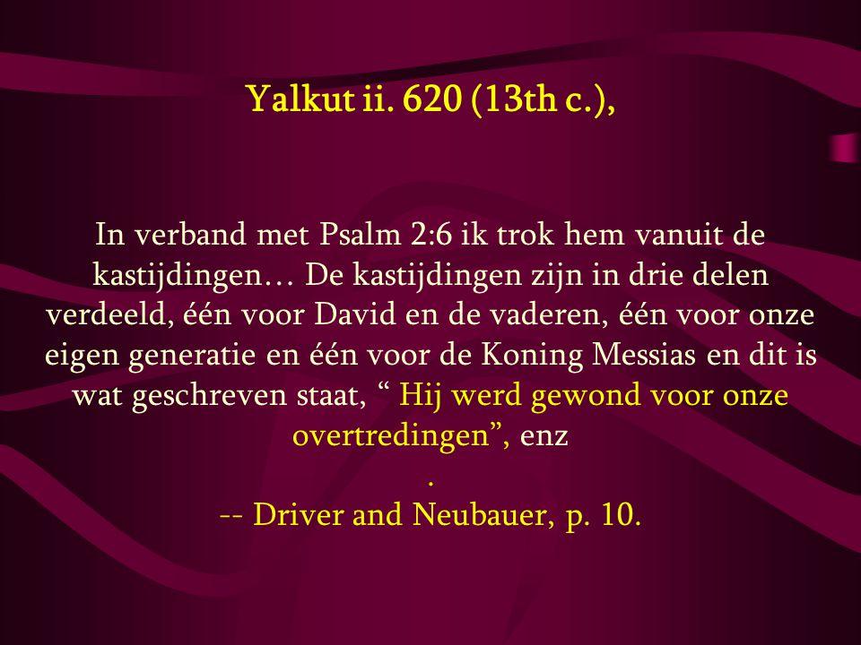 Yalkut ii. 620 (13th c.), In verband met Psalm 2:6 ik trok hem vanuit de kastijdingen… De kastijdingen zijn in drie delen verdeeld, één voor David en