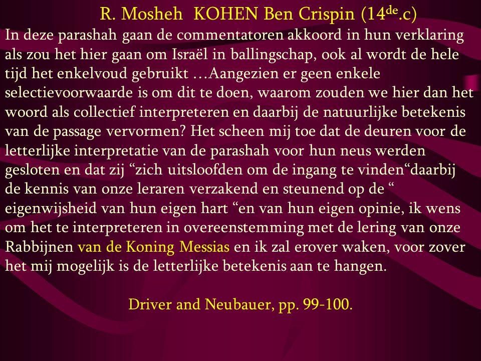 R. Mosheh KOHEN Ben Crispin (14 de.c) In deze parashah gaan de commentatoren akkoord in hun verklaring als zou het hier gaan om Israël in ballingschap