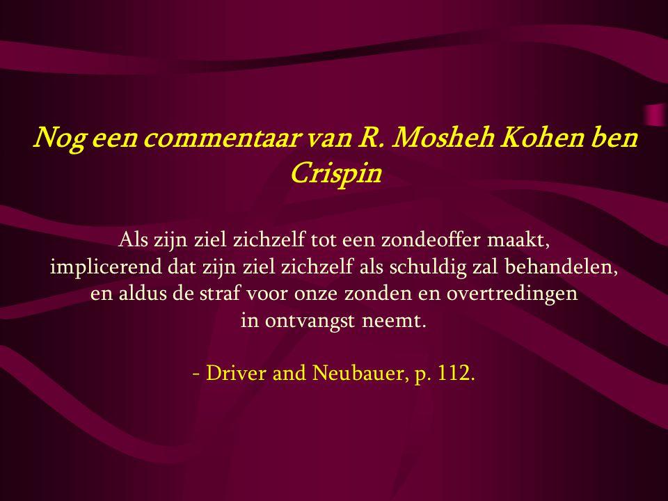 Nog een commentaar van R. Mosheh Kohen ben Crispin Als zijn ziel zichzelf tot een zondeoffer maakt, implicerend dat zijn ziel zichzelf als schuldig za