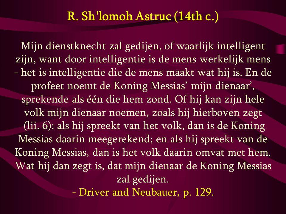 R. Sh'lomoh Astruc (14th c.) Mijn dienstknecht zal gedijen, of waarlijk intelligent zijn, want door intelligentie is de mens werkelijk mens - het is i