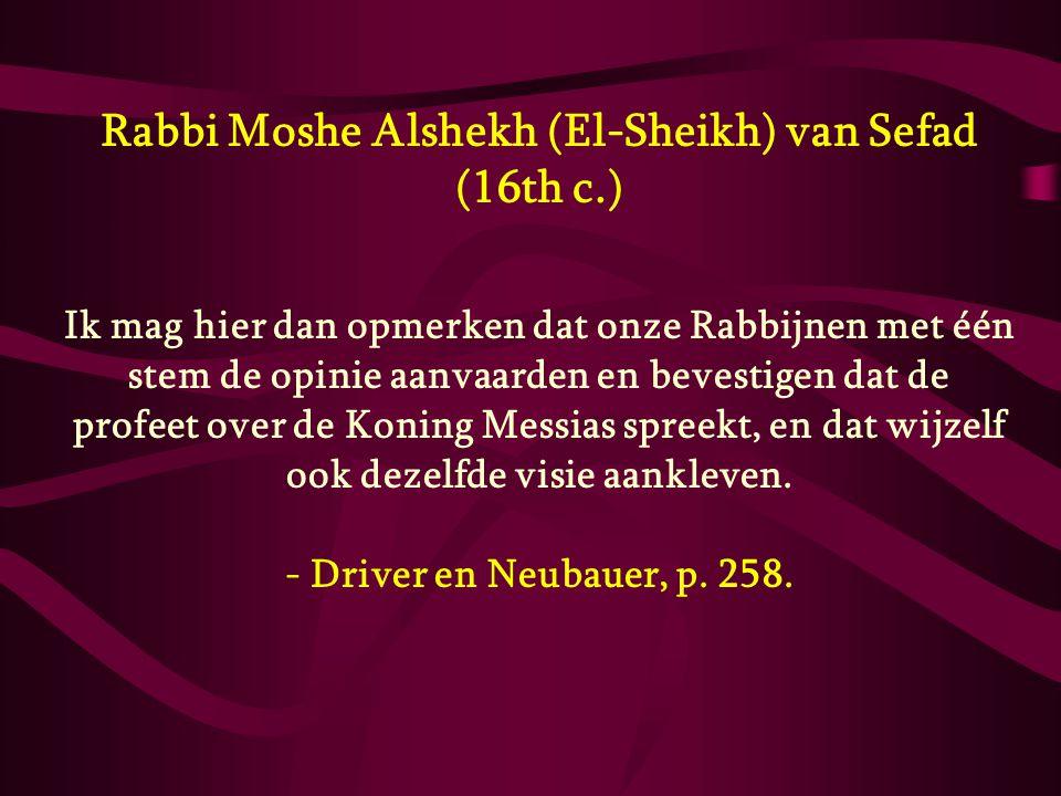 Rabbi Moshe Alshekh (El-Sheikh) van Sefad (16th c.) Ik mag hier dan opmerken dat onze Rabbijnen met één stem de opinie aanvaarden en bevestigen dat de