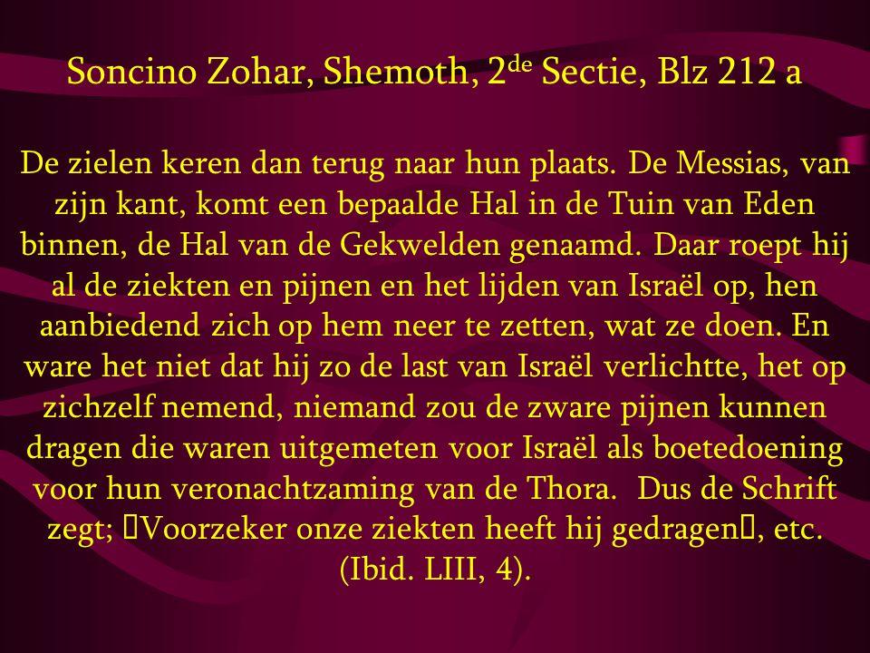 Soncino Zohar, Shemoth, 2 de Sectie, Blz 212 a De zielen keren dan terug naar hun plaats. De Messias, van zijn kant, komt een bepaalde Hal in de Tuin