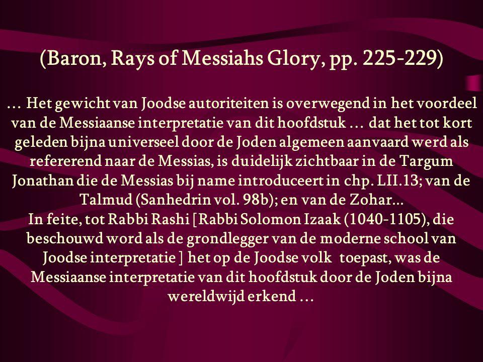 (Baron, Rays of Messiahs Glory, pp. 225-229) … Het gewicht van Joodse autoriteiten is overwegend in het voordeel van de Messiaanse interpretatie van d