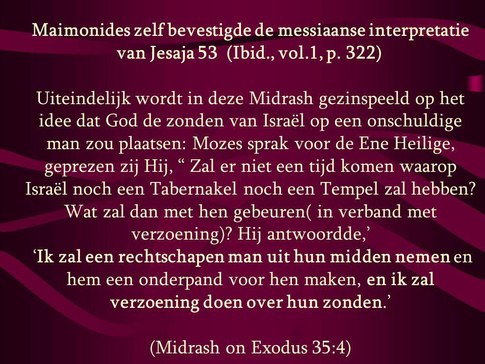Maimonides zelf bevestigde de messiaanse interpretatie van Jesaja 53 (Ibid., vol.1, p. 322) Uiteindelijk wordt in deze Midrash gezinspeeld op het idee