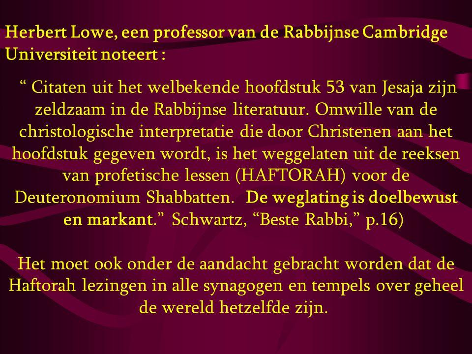 """Herbert Lowe, een professor van de Rabbijnse Cambridge Universiteit noteert : """" Citaten uit het welbekende hoofdstuk 53 van Jesaja zijn zeldzaam in de"""