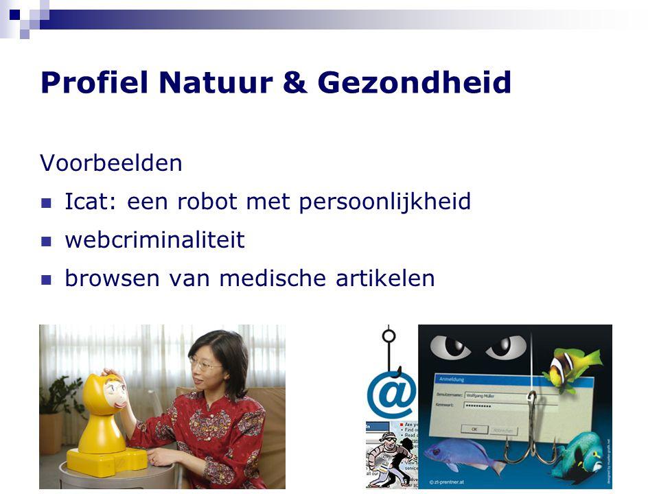 Profiel Natuur & Gezondheid Voorbeelden  Icat: een robot met persoonlijkheid  webcriminaliteit  browsen van medische artikelen